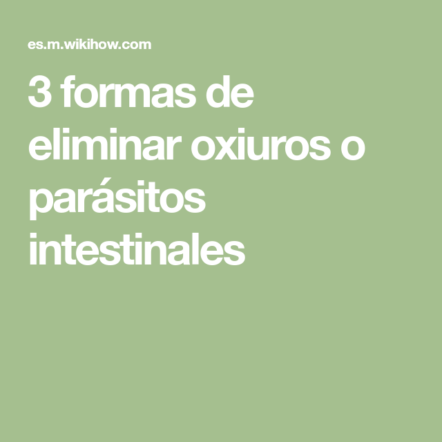 parasitos intestinales oxiuros operazione papilloma ugola